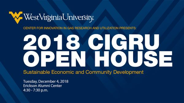 West Virginia University, Center for Innovation in Gas Research and Utilization presents: 2018 CIRGRU Open House, Sustainable Economic and Community Development, Tuesday, December 4, 2018, Erickson Alumni Center, 4:30 - 7:30p.m.