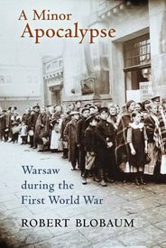 A Minor Apocalypse: Warsaw during the First World War