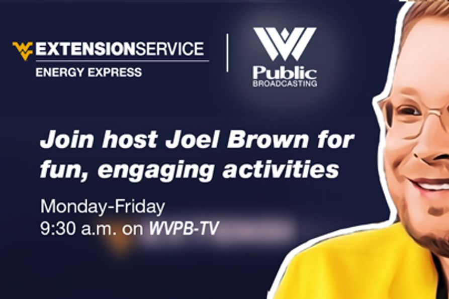 WVU Extension Service Energy Express and WVPB invite you to join host Joel Brown for fun, engaging activities. Monday-Friday at 9:30 a.m., on WVPB-TV.
