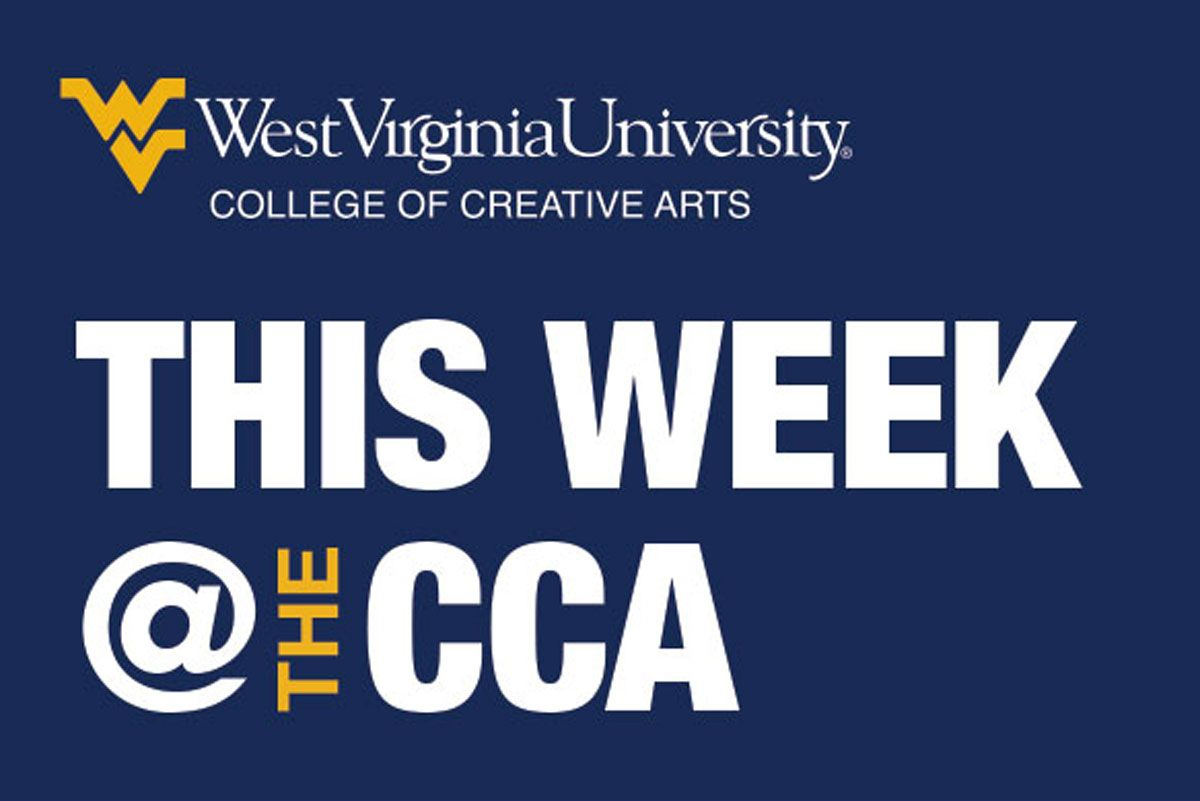 This Week S Events At The College Of Creative Arts Announced E News West Virginia University