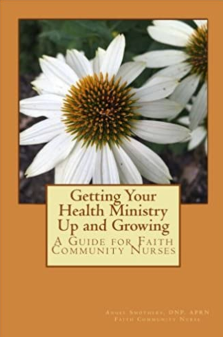 Getting Your Health Ministry Up and Growing: A Guide for Faith Community Nurses