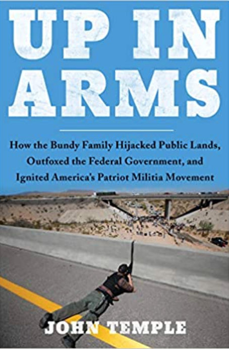 Up in Arms: How the Bundy Family Hijacked Public Lands, Outfoxed the Federal Government, and Ignited America's Patriot Militia Movement book cover