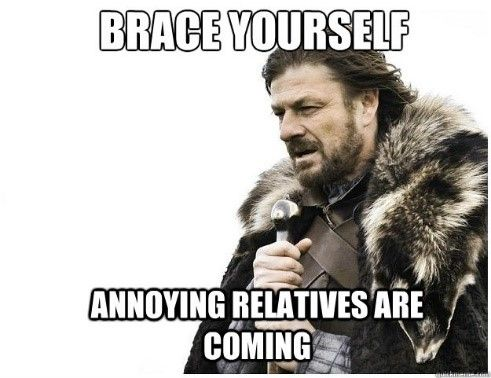 "Meme from Game of Thrones.  Man standing with sword and a caption of ""Brace Yourself. Annoying relatives are coming."""