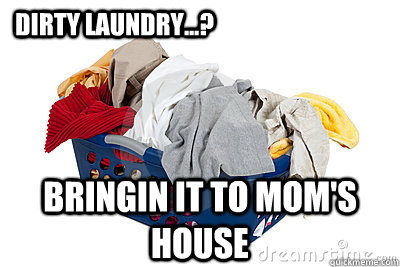"Meme of basket of dirty laundry with caption of ""Dirty laundry? Bringing it to Mom's house."""