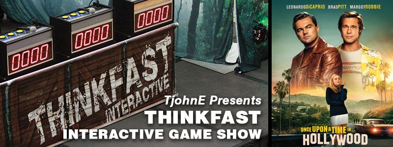 ThinkFast Interactive Game Show and MOVIE: Once Upon a Time in Hollywood