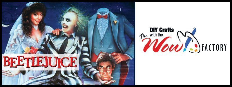 Movie: Beetlejuice; DIY Crafts with the WOW! Factory