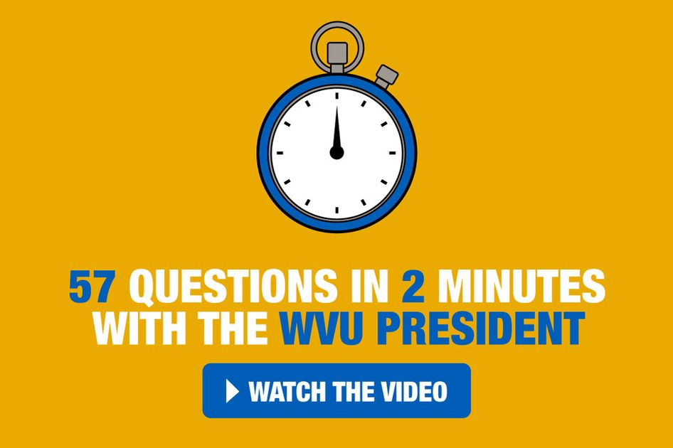 57 questions in 2 minutes with the WVU President