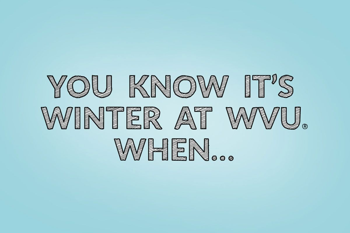 You know it's winter at WVU when...