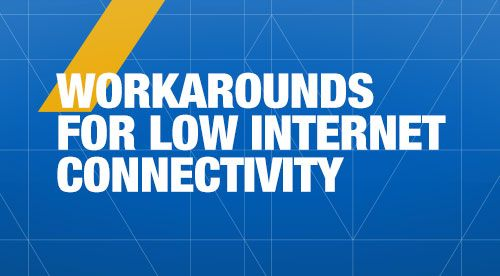 Workarounds for Low Internet Connectivity