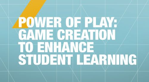 Power of Play: Game Creation to Enhance Student Learning