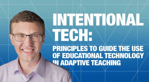 Intentional Tech: Principles to Guide the Use of Educational Technology               in Adaptive Teaching