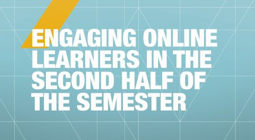 Engaging Online Learners in the Second Half of the Semester