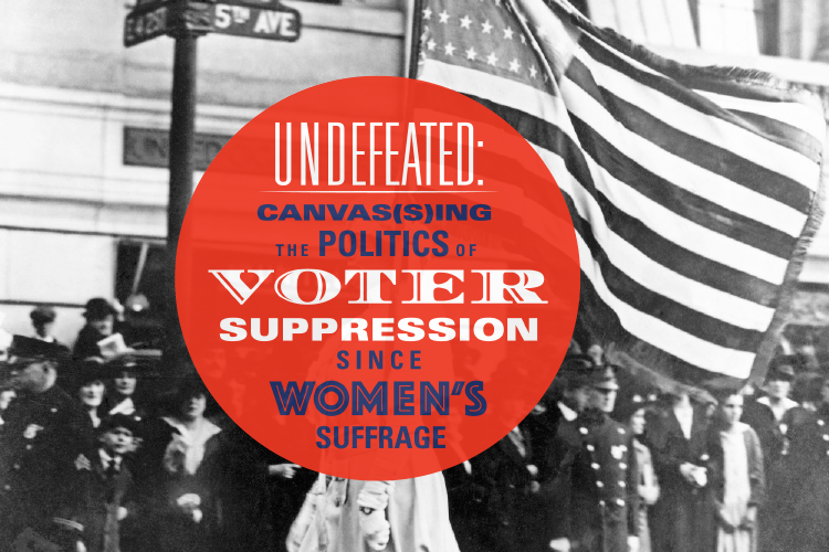 Undefeated: Canvassing the Politics of Voter Suppression Since Women's Suffrage