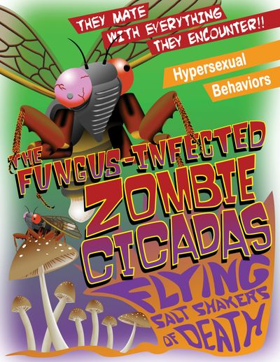"Pseudo-movie poster of Cicadas that says ""They mate with everything they encounter!! Hypersexual behaviors. Fungus-infected zombie cicadas flying salt shakers of death."