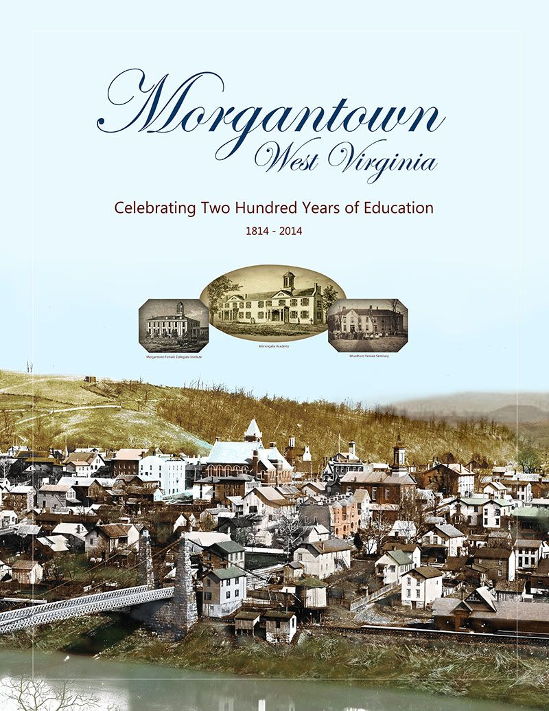 "Text ""Morgantown West Virginia Celebrating Two Hundred Years of Education 1814-2014"" on a colorized photograph of old Morgantown, showing a bridge and various buildings"