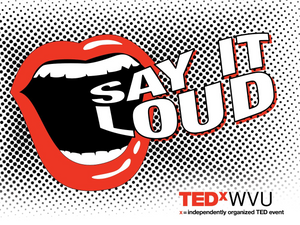 Say It Lout with mouth and TEDxWVU logo