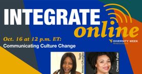 Integrate Online Communicating Culture Change Oct. 16 at 12 p.m. ET Diversity Week WVU
