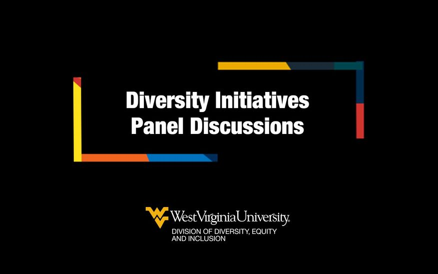Diversity Initiatives Panel Discussions white font on black background with multi-colored mosaic lines framing the words. Logo for West Virginia University Division of Diversity, Equity and Inclusion.