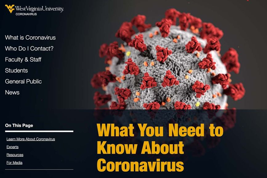 West Virginia University has launched a website dedicated to information about the COVID-19 coronavirus and the University's response and plans should the disease begin to affect the institution and community.