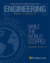 Engineering WV Magazine Fall 2020 - While the World Stopped, Engineers Rise Up
